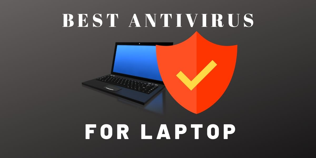 Which antivirus is the best for laptop? Make sure you choose