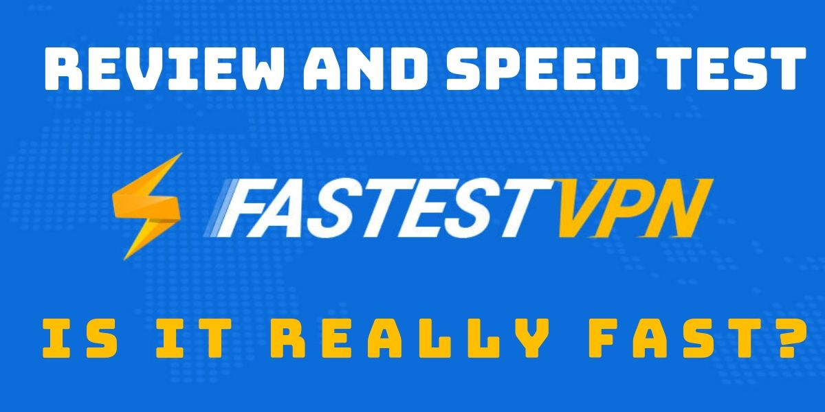 FastestVPN review and speed test  Is it really fast?